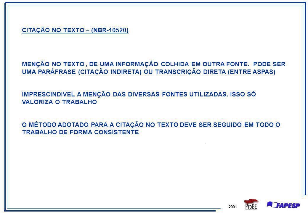 2001 CITAÇÃO NO TEXTO – (NBR-10520) MENÇÃO NO TEXTO, DE UMA INFORMAÇÃO COLHIDA EM OUTRA FONTE. PODE SER UMA PARÁFRASE (CITAÇÃO INDIRETA) OU TRANSCRIÇÃ