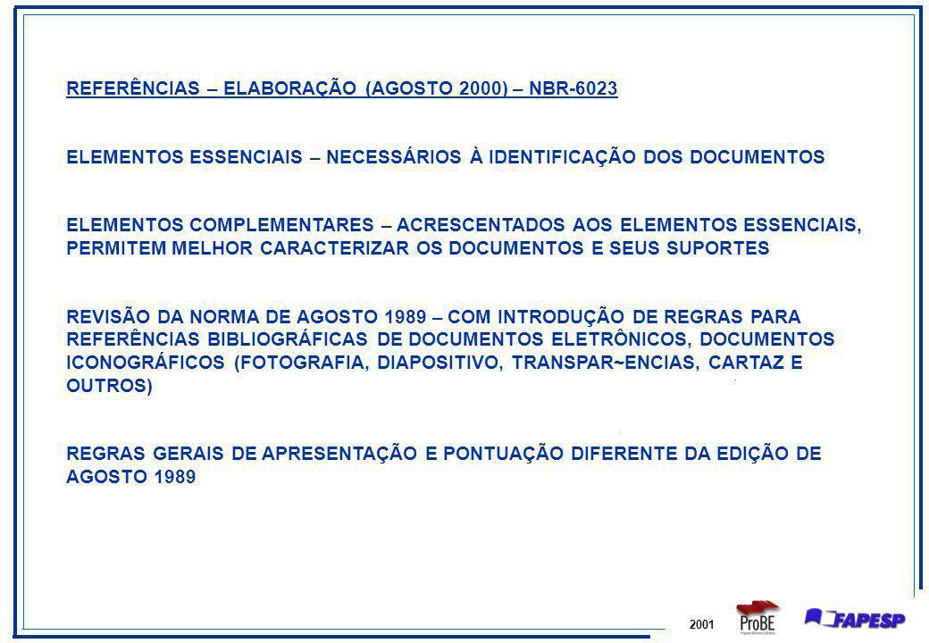 2001 REFERÊNCIAS – ELABORAÇÃO (AGOSTO 2000) – NBR-6023 ELEMENTOS ESSENCIAIS – NECESSÁRIOS À IDENTIFICAÇÃO DOS DOCUMENTOS ELEMENTOS COMPLEMENTARES – AC