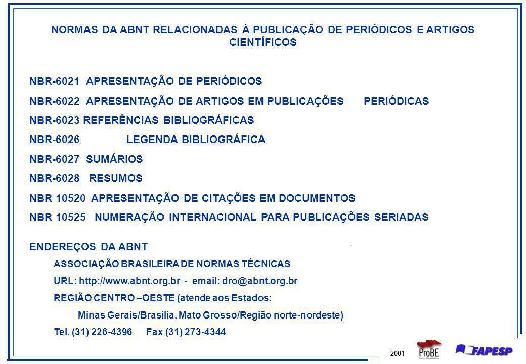 2001 NORMAS DA ABNT RELACIONADAS À PUBLICAÇÃO DE PERIÓDICOS E ARTIGOS CIENTÍFICOS NBR-6021 APRESENTAÇÃO DE PERIÓDICOS NBR-6022 APRESENTAÇÃO DE ARTIGOS