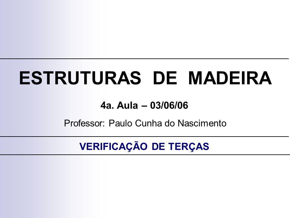 ESTRUTURAS DE MADEIRA Professor: Paulo Cunha do Nascimento 4a.