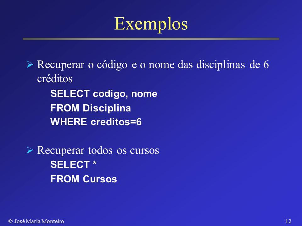 © José Maria Monteiro11 Ling. Manipulação de Dados Consultas SQL Três cláusulas: SELECT, FROM, WHERE SELECT : define os valores que constituem cada li