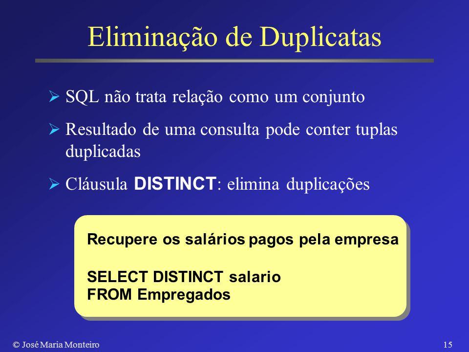 © José Maria Monteiro14 Banco de Dados Companhia Nome CPF Endereco Nasc Sexo Salario Chefe CDep DNome Codigo Gerente Pcodigo PNome Cidade CDep Emprega