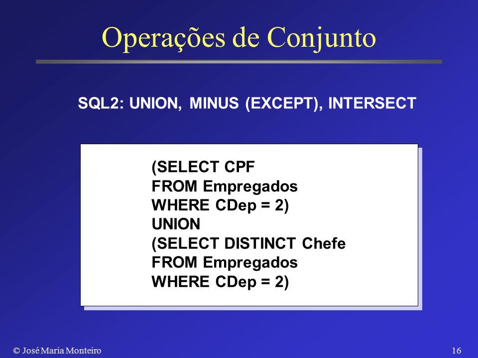 © José Maria Monteiro15 Eliminação de Duplicatas SQL não trata relação como um conjunto Resultado de uma consulta pode conter tuplas duplicadas Cláusu