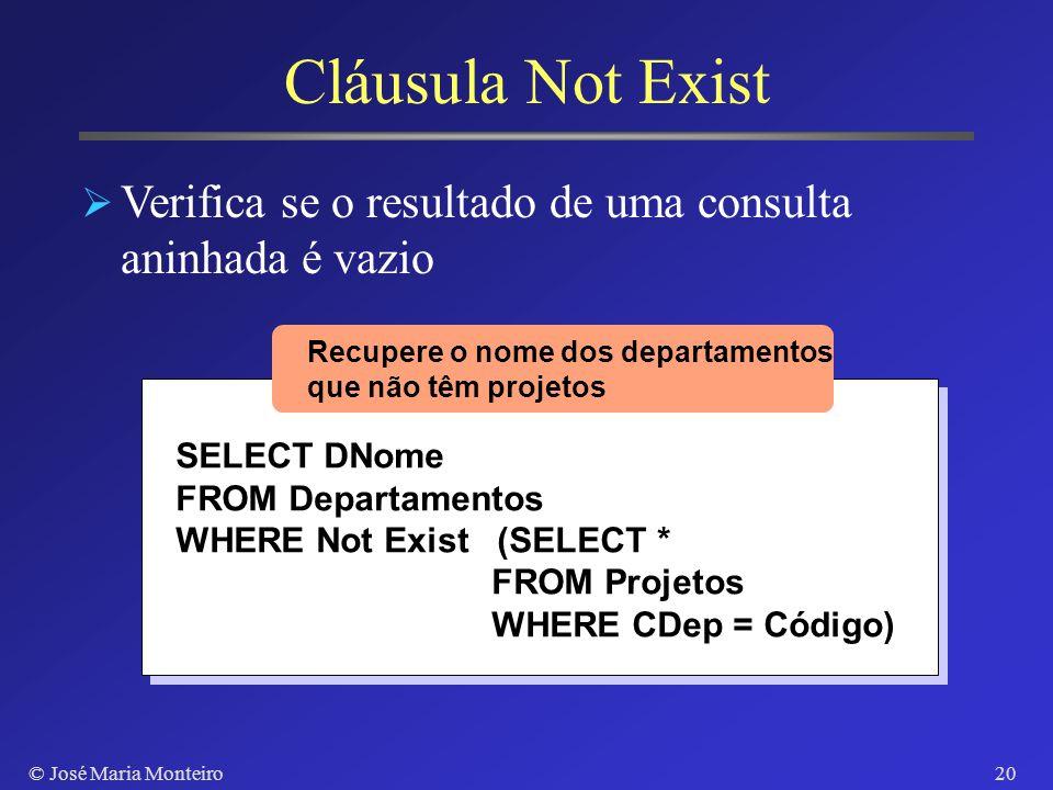 © José Maria Monteiro19 Cláusula Exist Verifica se o resultado de uma consulta aninhada não é vazio SELECT DNome FROM Departamentos WHERE Exist (SELEC
