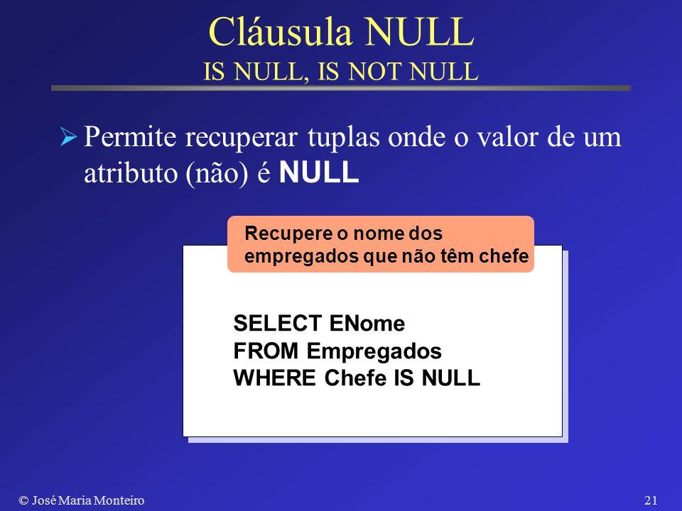 © José Maria Monteiro20 Cláusula Not Exist Verifica se o resultado de uma consulta aninhada é vazio SELECT DNome FROM Departamentos WHERE Not Exist (S