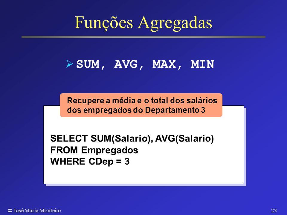 © José Maria Monteiro22 Aliases Renomear atributos e relações SELECT ENome as Empregado_Nome, Salário FROM Empregados AS E, Empregados AS C WHERE E.Sa