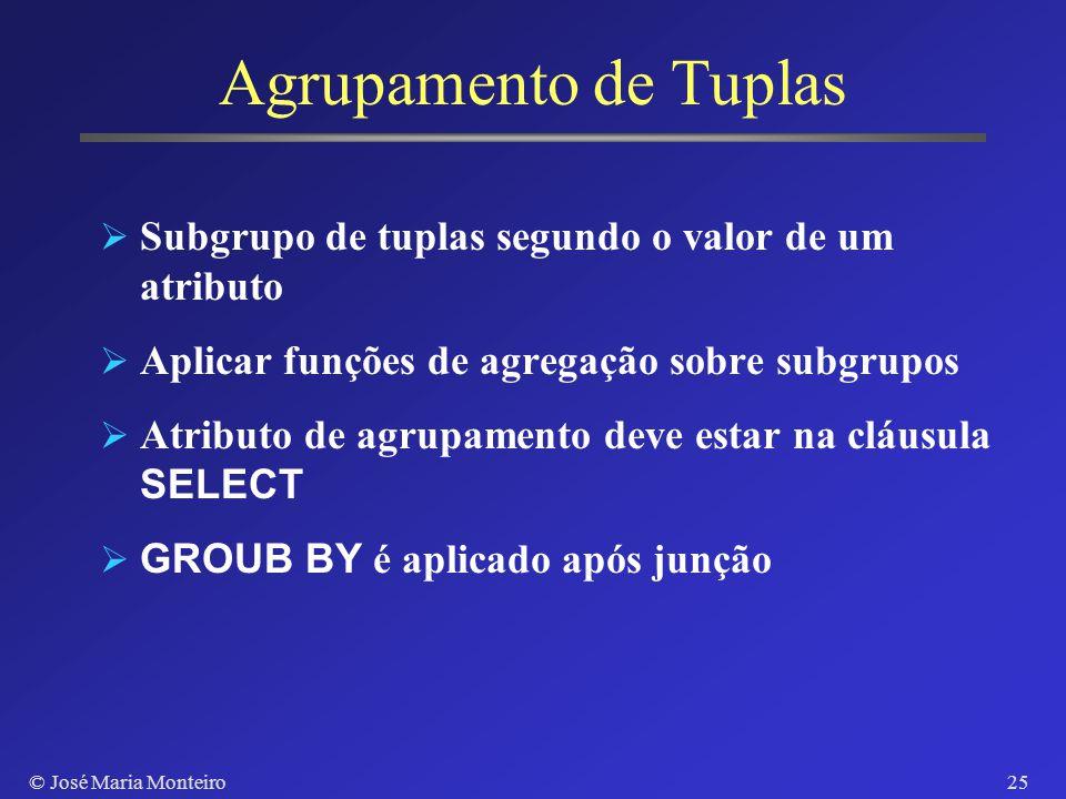 © José Maria Monteiro24 Funções Agregadas - COUNT Retorna o número de tuplas de uma relação SELECT COUNT * FROM Projetos, Tarefas WHERE Projetos.Nome