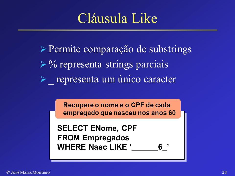 © José Maria Monteiro27 Cláusula Having Usada em conjunto com cláusula GROUP BY Determina condição sobre subgrupos de tuplas Condição aplicada após a