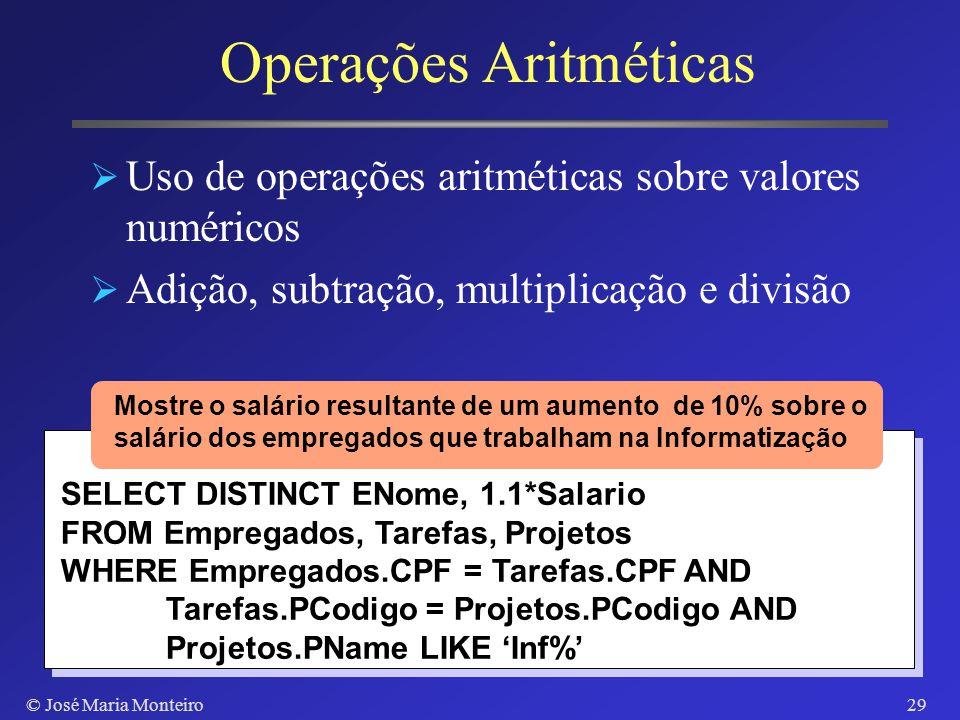 © José Maria Monteiro28 Cláusula Like Permite comparação de substrings % representa strings parciais _ representa um único caracter SELECT ENome, CPF