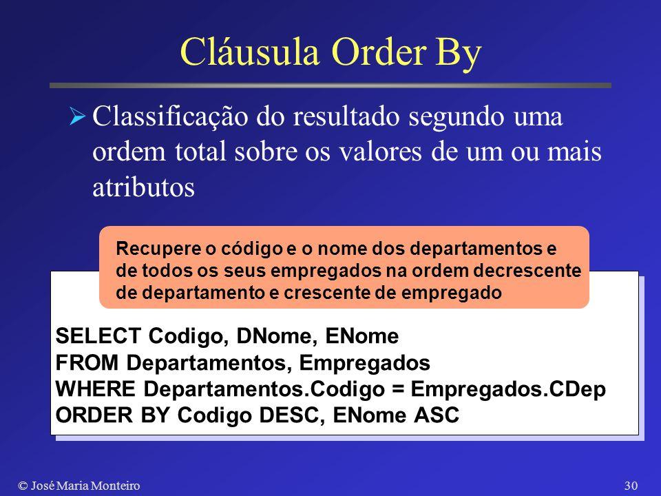 © José Maria Monteiro29 Operações Aritméticas Uso de operações aritméticas sobre valores numéricos Adição, subtração, multiplicação e divisão SELECT D
