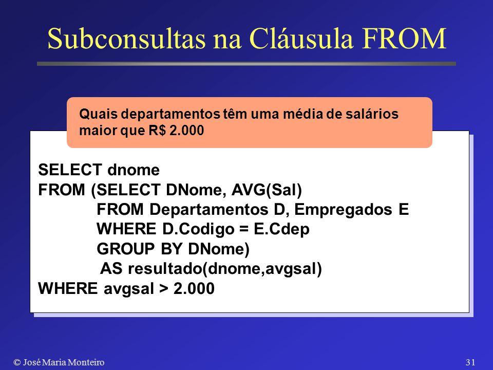 © José Maria Monteiro30 Cláusula Order By Classificação do resultado segundo uma ordem total sobre os valores de um ou mais atributos SELECT Codigo, D