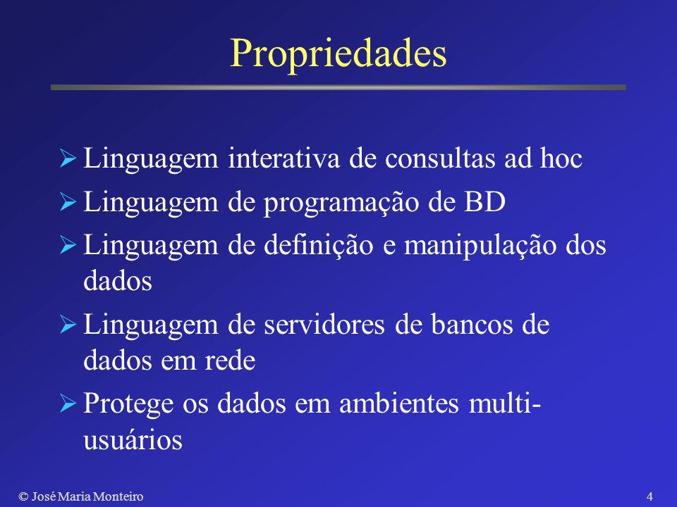 © José Maria Monteiro3 Structured Query Language (SQL) IBM (1973) Linguagem de SGBDs Relacionais Padronização pela ISO SQL-89: Maioria dos SGBDs SQL-9