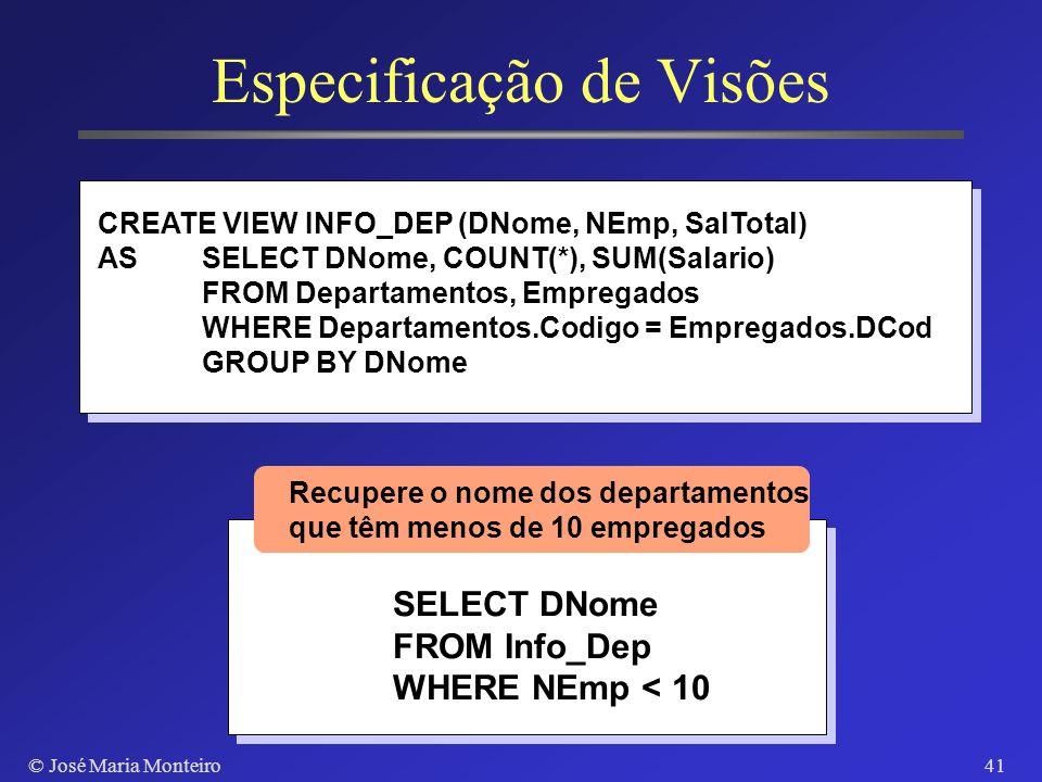 © José Maria Monteiro40 Visões Tabelas virtuais Derivadas de tabelas base através de comandos SQL Limitações de atualização Interessantes para consult