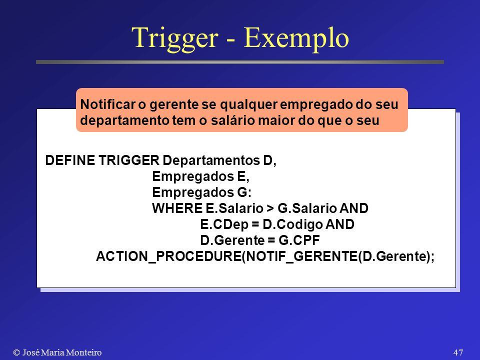 © José Maria Monteiro46 Triggers Usar 650 parafusos estoque de parafusos: 850 parafusos 1500 85 0 Se quantidade de parafusos em estoque é menor que 10