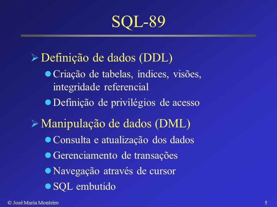 © José Maria Monteiro4 Propriedades Linguagem interativa de consultas ad hoc Linguagem de programação de BD Linguagem de definição e manipulação dos d