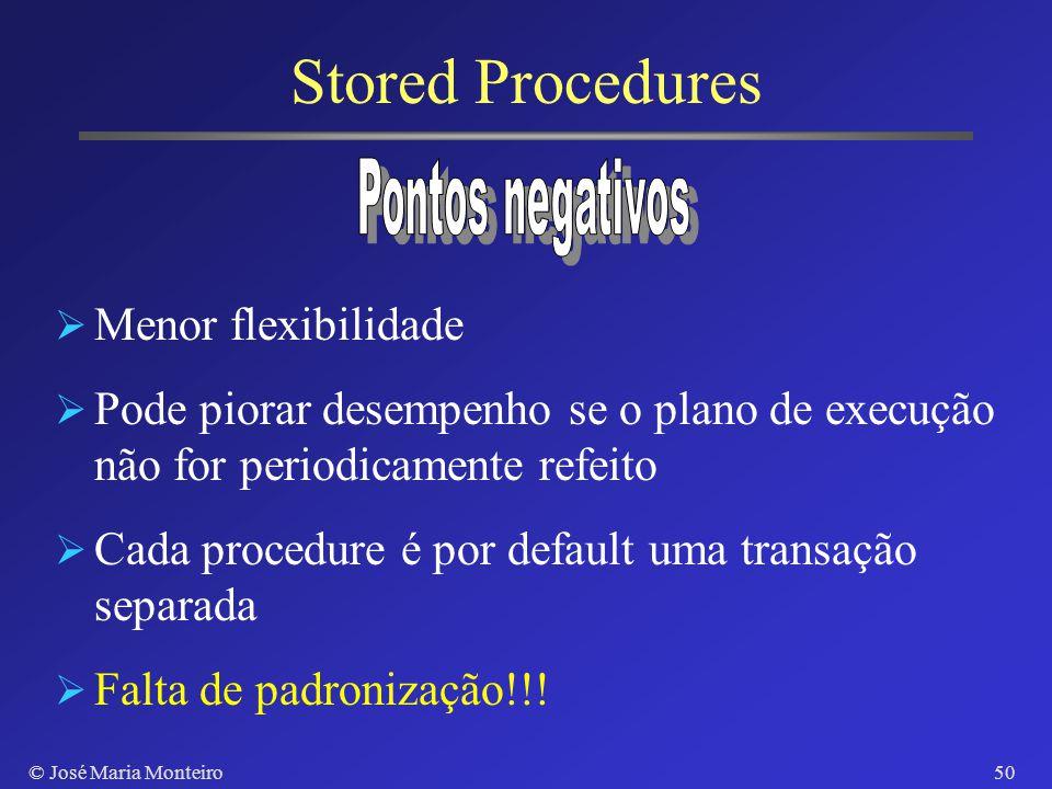 © José Maria Monteiro49 Stored Procedures Funções Regras de negócio e integridade dos dados no SGBD Administração do sistema Lado servidor da lógica d