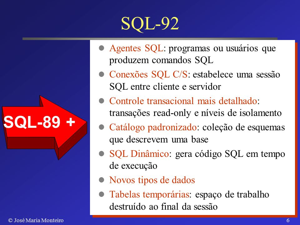 © José Maria Monteiro16 Operações de Conjunto (SELECT CPF FROM Empregados WHERE CDep = 2) UNION (SELECT DISTINCT Chefe FROM Empregados WHERE CDep = 2) SQL2: UNION, MINUS (EXCEPT), INTERSECT