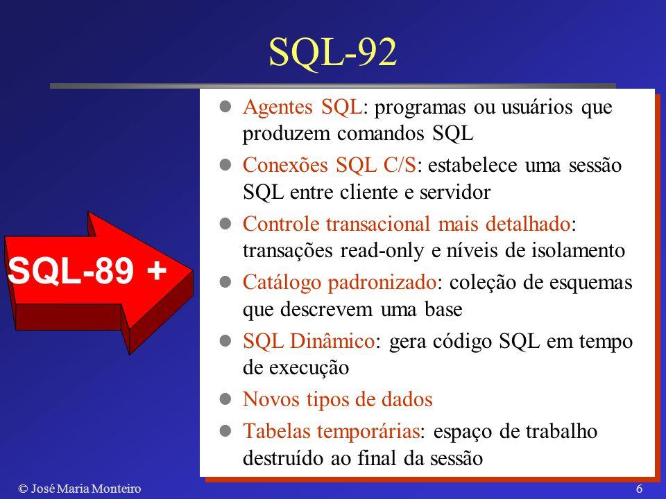 © José Maria Monteiro5 SQL-89 Definição de dados (DDL) Criação de tabelas, índices, visões, integridade referencial Definição de privilégios de acesso