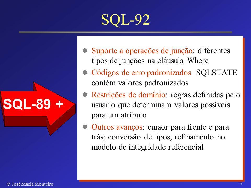 © José Maria Monteiro6 SQL-92 Agentes SQL: programas ou usuários que produzem comandos SQL Conexões SQL C/S: estabelece uma sessão SQL entre cliente e