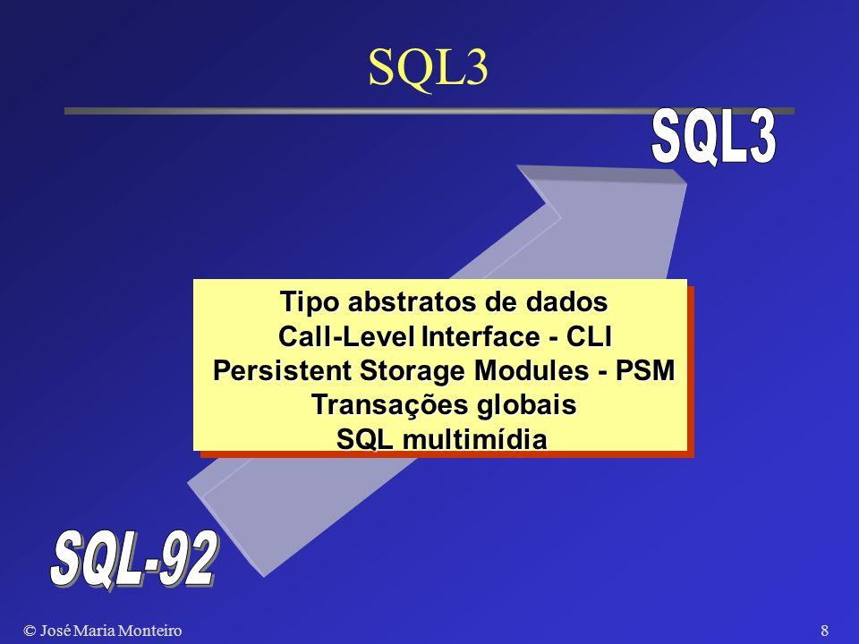 © José Maria Monteiro7 SQL-92 Suporte a operações de junção: diferentes tipos de junções na cláusula Where Códigos de erro padronizados: SQLSTATE cont