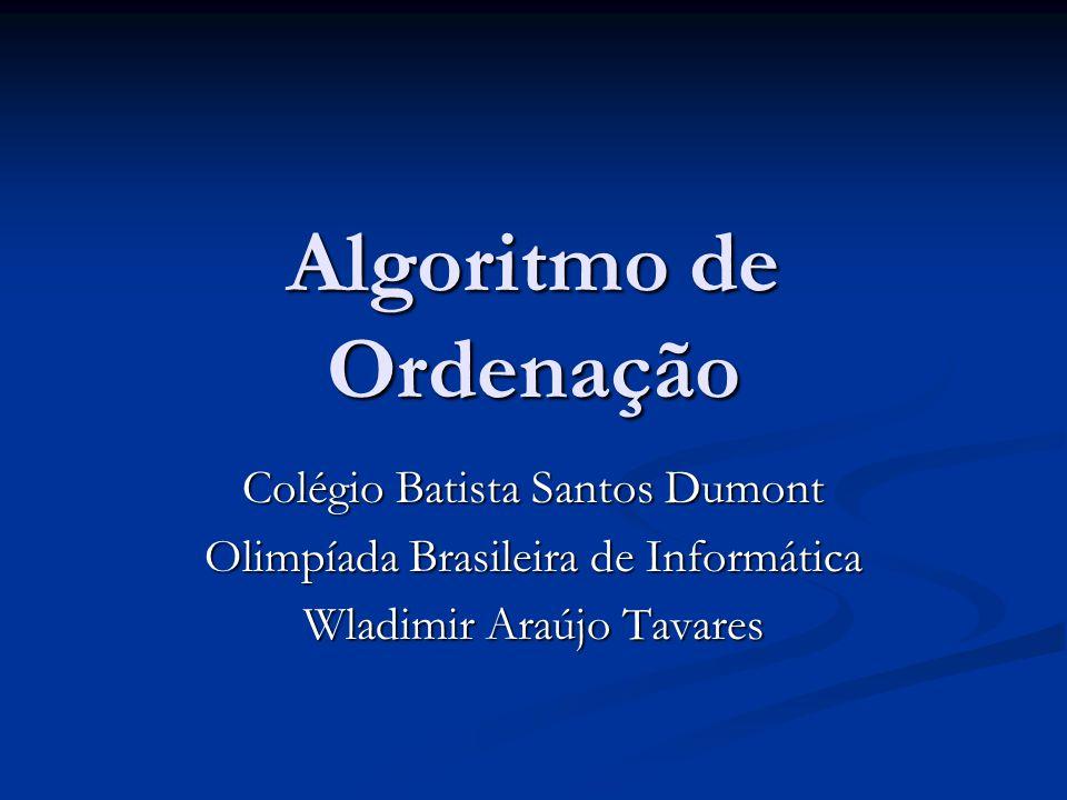 Algoritmo de Ordenação Colégio Batista Santos Dumont Olimpíada Brasileira de Informática Wladimir Araújo Tavares