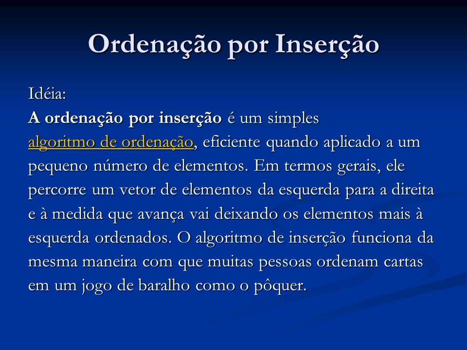 Ordenação por Inserção Idéia: A ordenação por inserção é um simples algoritmo de ordenaçãoalgoritmo de ordenação, eficiente quando aplicado a um algor