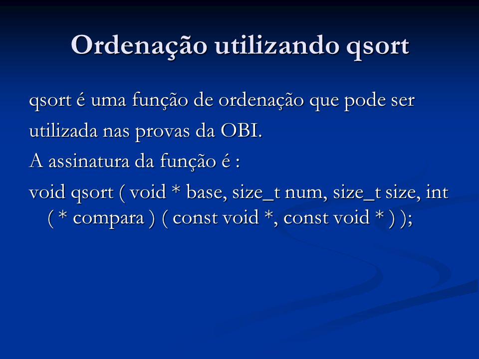 Ordenação utilizando qsort qsort é uma função de ordenação que pode ser utilizada nas provas da OBI. A assinatura da função é : void qsort ( void * ba