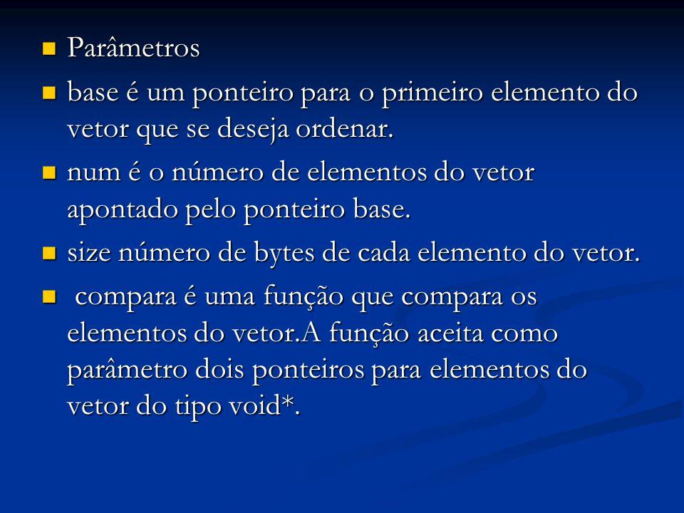 Parâmetros Parâmetros base é um ponteiro para o primeiro elemento do vetor que se deseja ordenar.