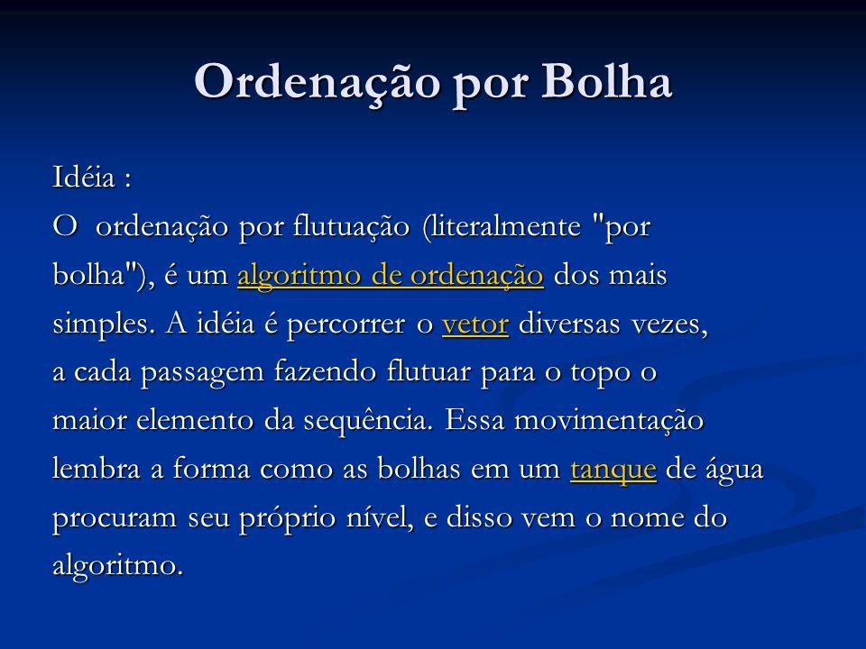 Ordenação por Bolha Idéia : O ordenação por flutuação (literalmente