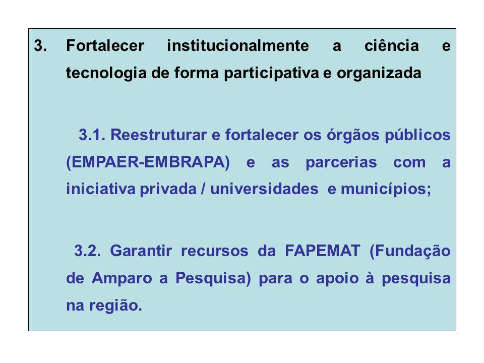 3.Fortalecer institucionalmente a ciência e tecnologia de forma participativa e organizada 3.1.