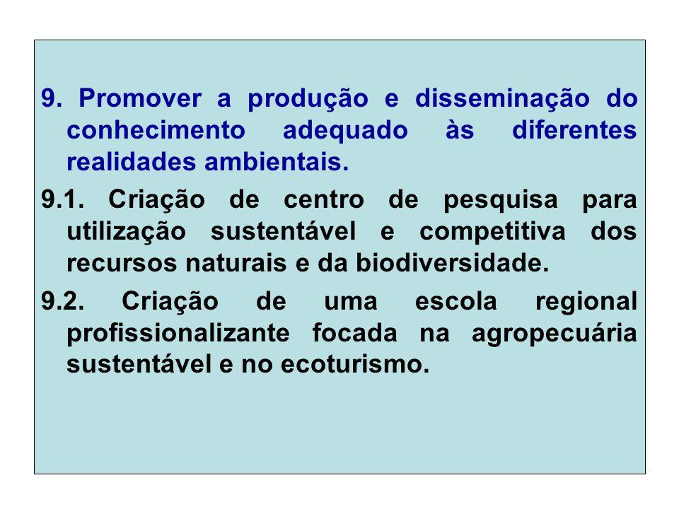 9.Promover a produção e disseminação do conhecimento adequado às diferentes realidades ambientais.