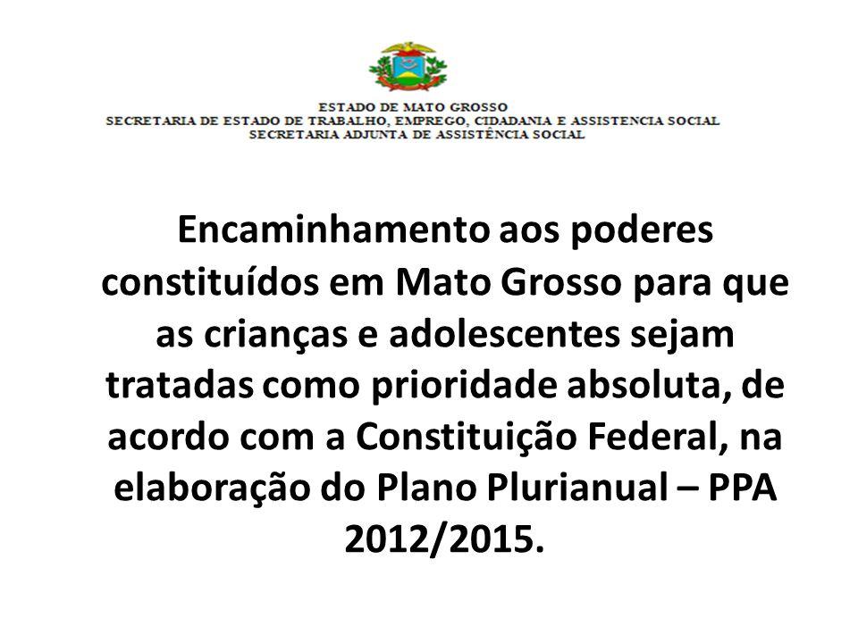 Encaminhamento aos poderes constituídos em Mato Grosso para que as crianças e adolescentes sejam tratadas como prioridade absoluta, de acordo com a Constituição Federal, na elaboração do Plano Plurianual – PPA 2012/2015.