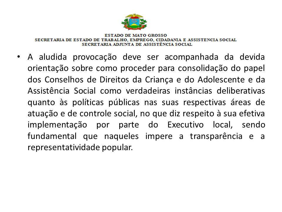 A aludida provocação deve ser acompanhada da devida orientação sobre como proceder para consolidação do papel dos Conselhos de Direitos da Criança e d