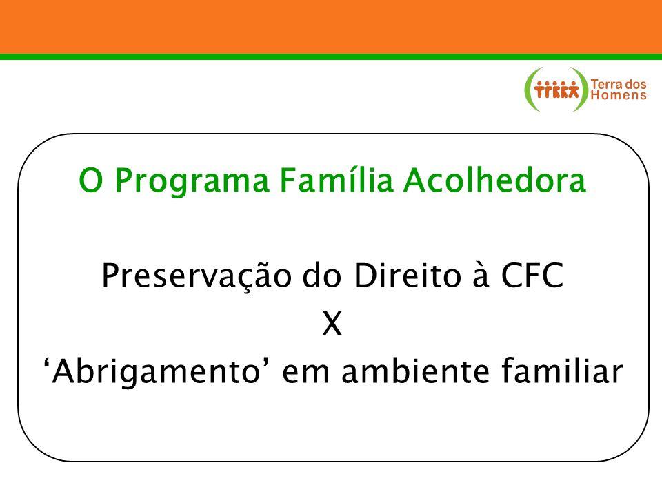 O Programa Família Acolhedora Preservação do Direito à CFC X Abrigamento em ambiente familiar
