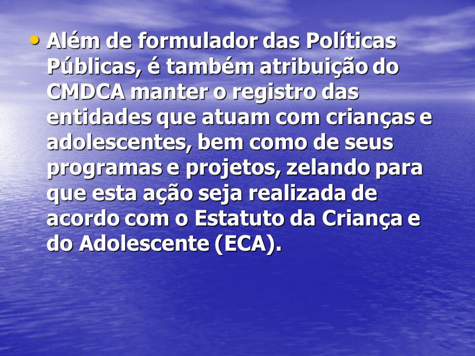 Além de formulador das Políticas Públicas, é também atribuição do CMDCA manter o registro das entidades que atuam com crianças e adolescentes, bem com
