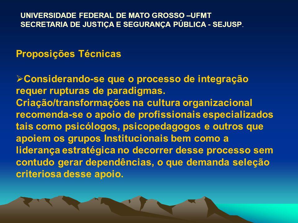 UNIVERSIDADE FEDERAL DE MATO GROSSO –UFMT SECRETARIA DE JUSTIÇA E SEGURANÇA PÚBLICA - SEJUSP. Proposições Técnicas Considerando-se que o processo de i