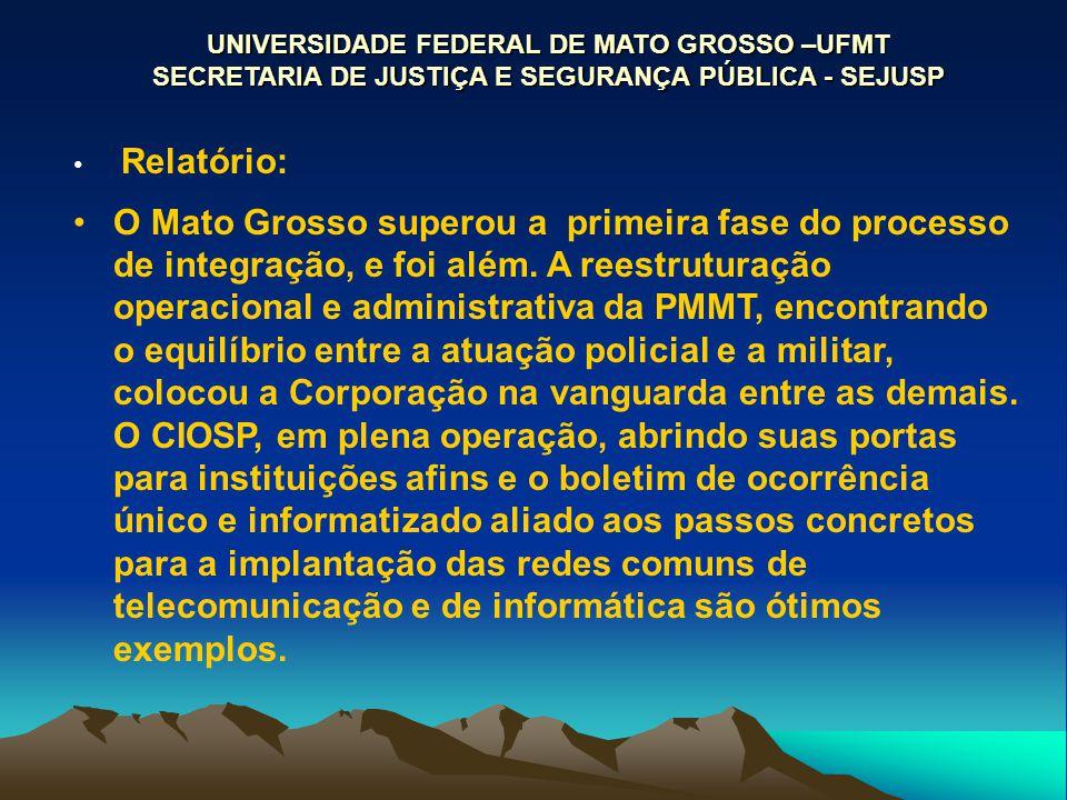 UNIVERSIDADE FEDERAL DE MATO GROSSO –UFMT SECRETARIA DE JUSTIÇA E SEGURANÇA PÚBLICA - SEJUSP Relatório: O Mato Grosso superou a primeira fase do proce