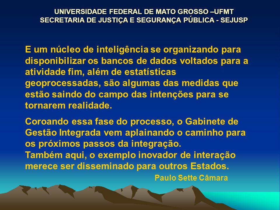 UNIVERSIDADE FEDERAL DE MATO GROSSO –UFMT SECRETARIA DE JUSTIÇA E SEGURANÇA PÚBLICA - SEJUSP E um núcleo de inteligência se organizando para disponibi