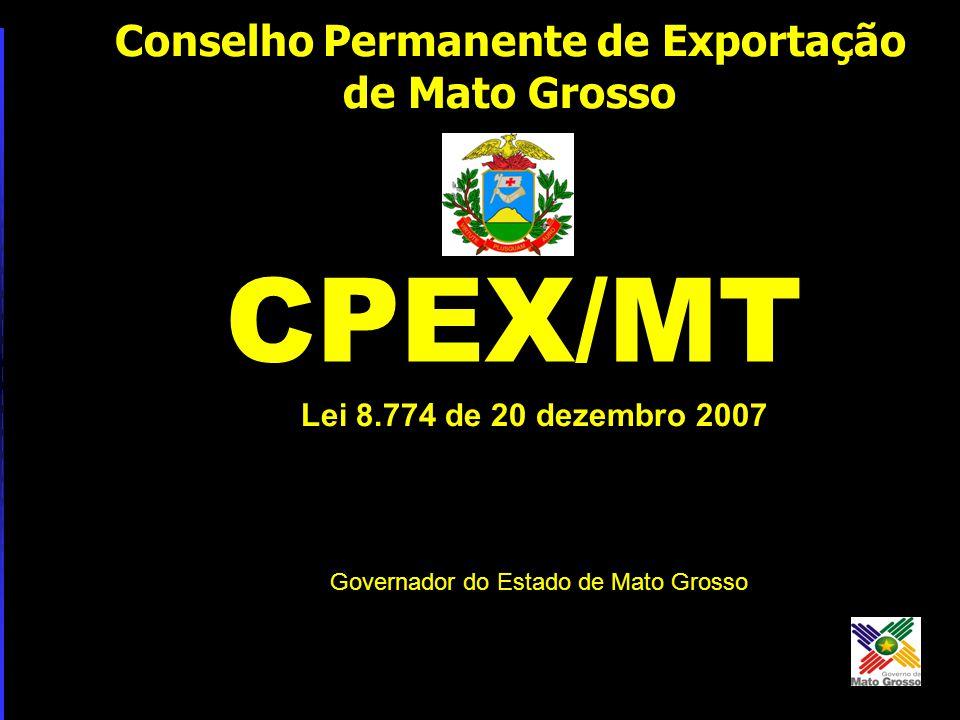 Governador do Estado de Mato Grosso Conselho Permanente de Exportação de Mato Grosso CPEX/MT Lei 8.774 de 20 dezembro 2007
