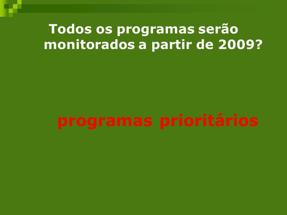 Todos os programas serão monitorados a partir de 2009? programas prioritários
