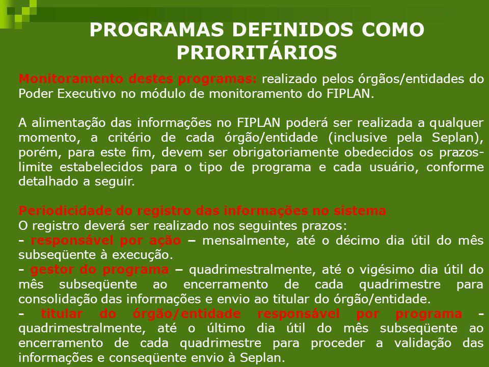 PROGRAMAS DEFINIDOS COMO PRIORITÁRIOS Monitoramento destes programas: realizado pelos órgãos/entidades do Poder Executivo no módulo de monitoramento d
