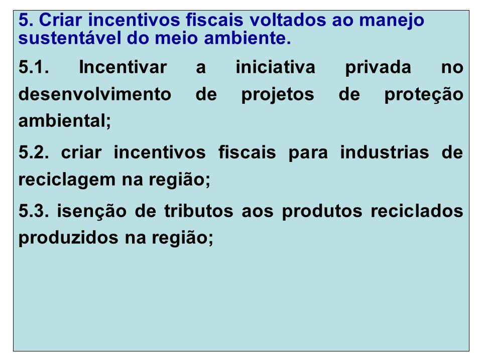 5. Criar incentivos fiscais voltados ao manejo sustentável do meio ambiente.