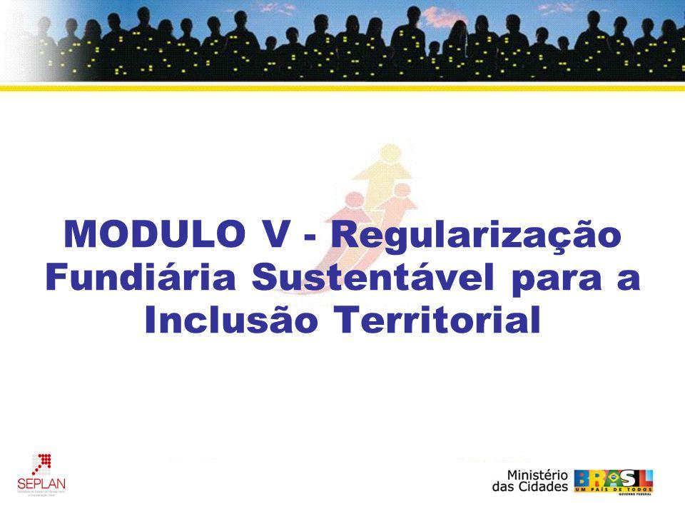 MODULO V - Regularização Fundiária Sustentável para a Inclusão Territorial