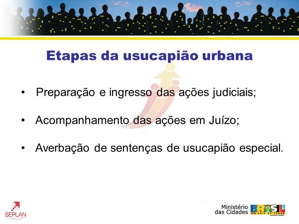 Preparação e ingresso das ações judiciais; Acompanhamento das ações em Juízo; Averbação de sentenças de usucapião especial.