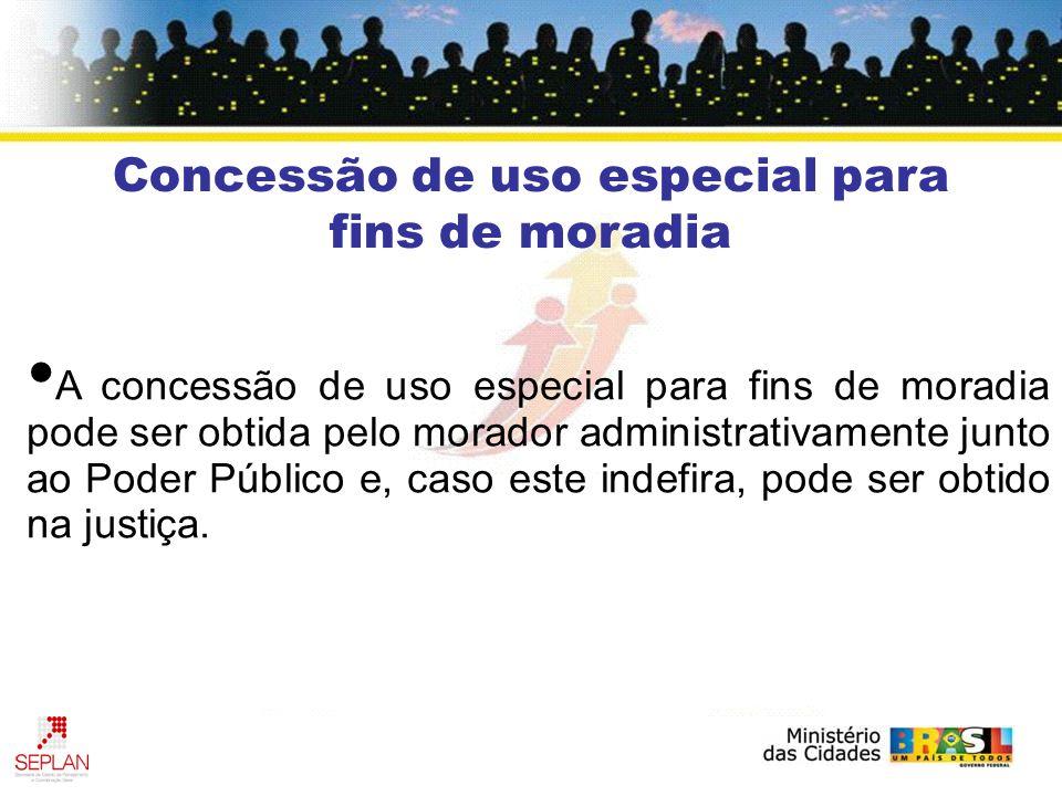 A concessão de uso especial para fins de moradia pode ser obtida pelo morador administrativamente junto ao Poder Público e, caso este indefira, pode ser obtido na justiça.
