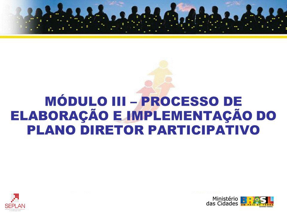 MÓDULO III – PROCESSO DE ELABORAÇÃO E IMPLEMENTAÇÃO DO PLANO DIRETOR PARTICIPATIVO