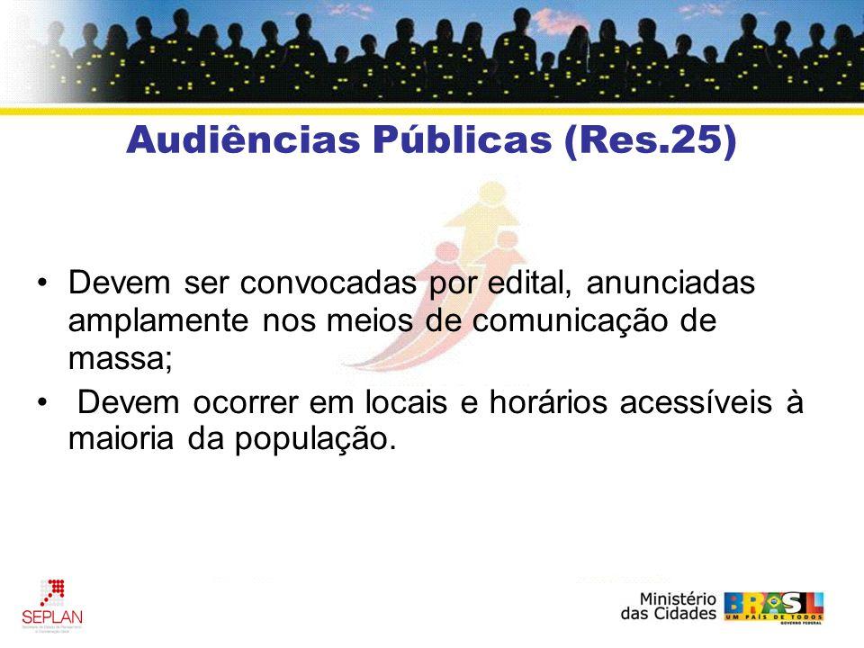 Audiências Públicas (Res.25) Devem ser convocadas por edital, anunciadas amplamente nos meios de comunicação de massa; Devem ocorrer em locais e horários acessíveis à maioria da população.