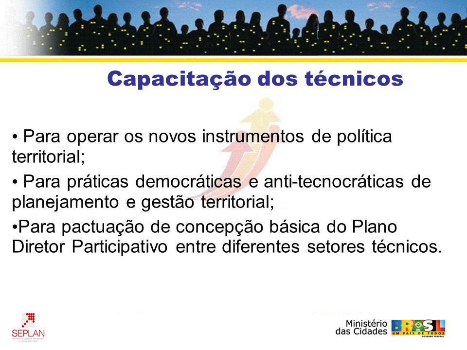 Para operar os novos instrumentos de política territorial; Para práticas democráticas e anti-tecnocráticas de planejamento e gestão territorial; Para pactuação de concepção básica do Plano Diretor Participativo entre diferentes setores técnicos.