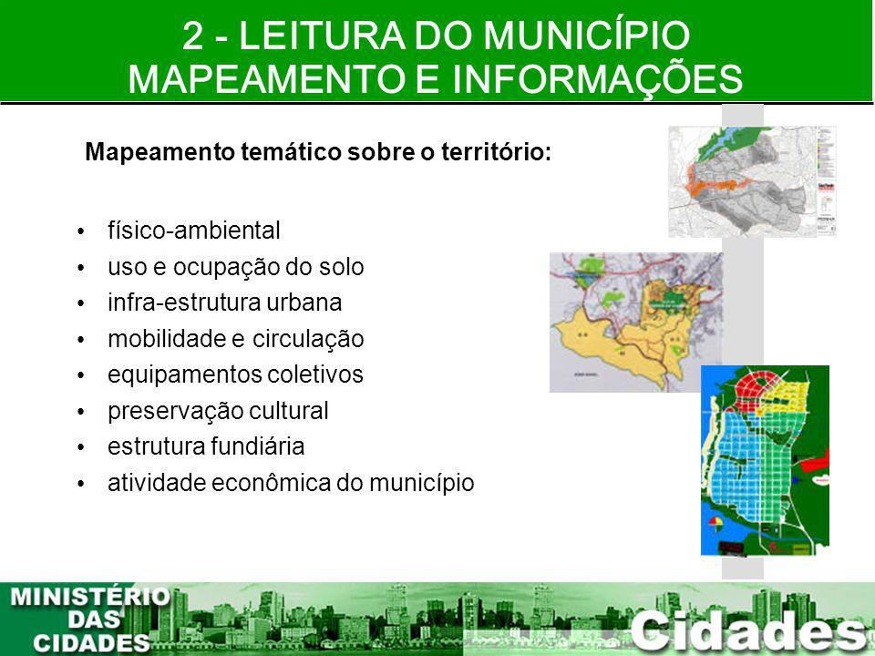 16 2 - LEITURA DO MUNICÍPIO MAPEAMENTO E INFORMAÇÕES Mapeamento temático sobre o território: físico-ambiental uso e ocupação do solo infra-estrutura u