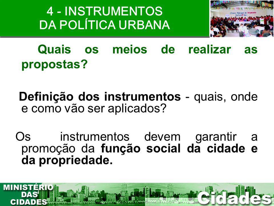 19 Quais os meios de realizar as propostas? Definição dos instrumentos - quais, onde e como vão ser aplicados? Os instrumentos devem garantir a promoç